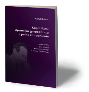 """Michał Kalecki, """"Kapitalizm: dynamika gospodarcza i pełne zatrudnienie"""", iTON Society, Warszawa 2015"""