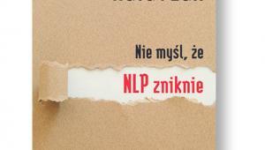 """Rafał Żak, """"Nie myśl, że NLP zniknie"""", MT Biznes, Warszawa 2016"""