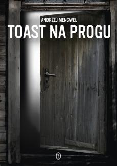 Andrzej Mencwel Toast na progu