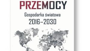 """Jean-Herve Lorenzi, Mickael Berrebi """"Świat przemocy. Gospodarka światowa 2016–2030"""", tłum. Waldemar Kuczyński Scholar, Warszawa 2018"""