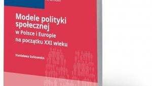 """Stanisława Golinowska, """"Modele polityki społecznej w Polsce i Europie na początku XXI wieku"""", Fundacja im. Stefana Batorego, Warszawa 2018"""