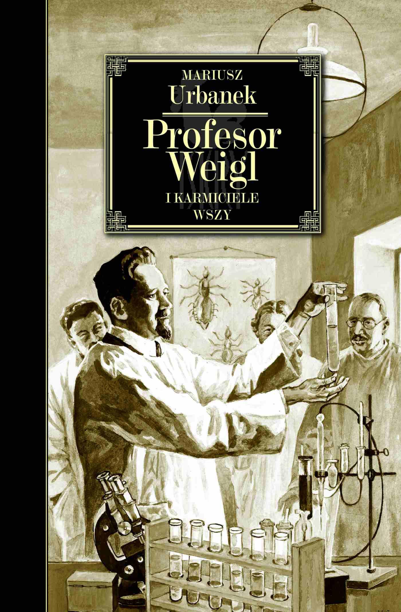 """Mariusz Urbanek """"Profesor Weigl i karmiciele wszy"""""""